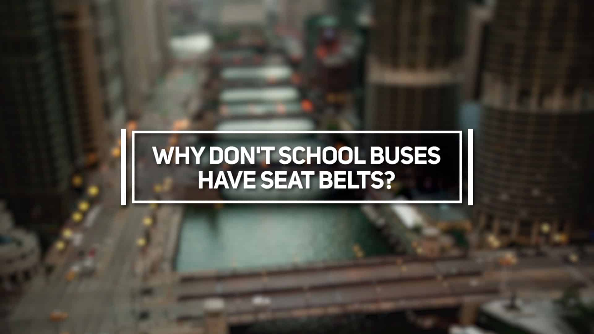 Why Don't School Buses Have Seat Belts?