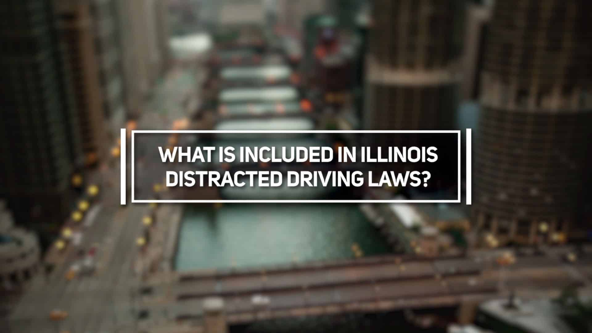 What is Included in Illinois Distracted Driving Laws?