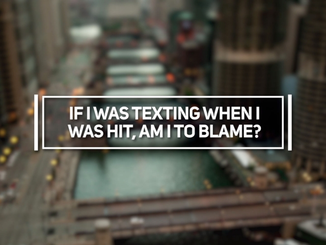 If I Was Texting When I Was Hit, Am I to Blame?