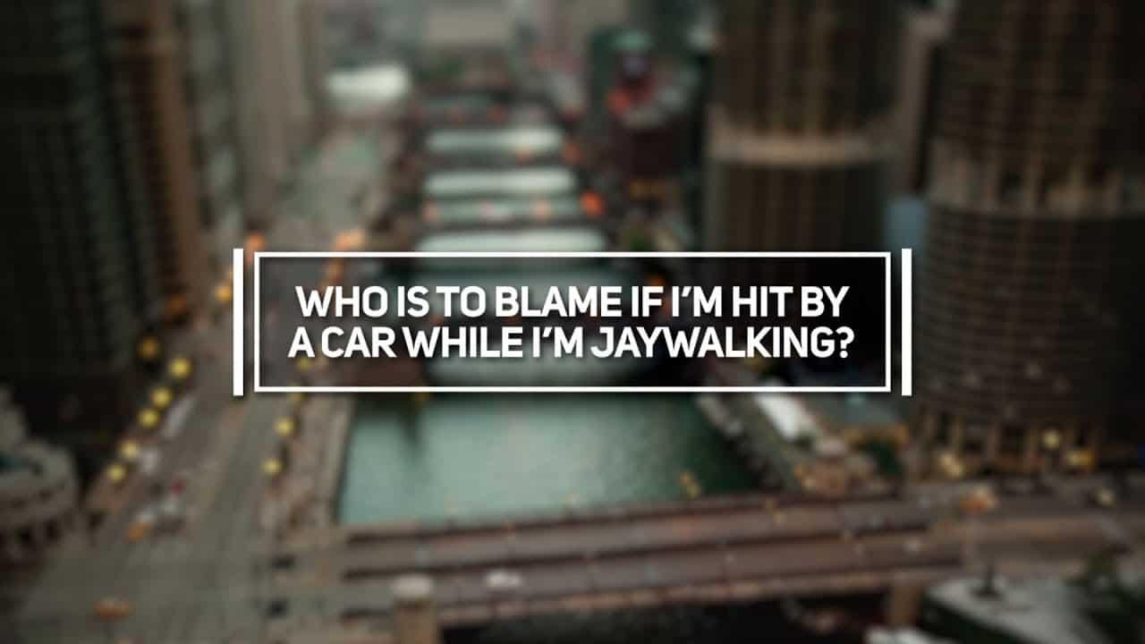 Who is to Blame if I'm Hit By a Car While I'm Jaywalking?