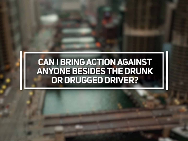 Can I Bring Action Against Anyone Besides the Drunk or Drugged Driver?