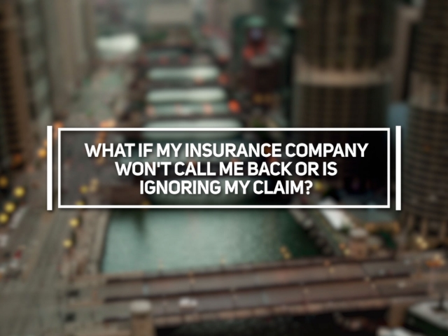 What if My Insurance Company Won't Call Me Back or is Ignoring My Claim